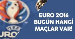 EURO 2016 Günün Maçları - Bugün Hangi Maçlar Var?