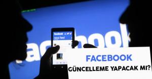 Facebook Yeni Güncelleme Yapacak Mı?