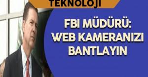 """FBI Müdürü: """" Bilgisayarlarınızın web kameralarını bantlayın. """""""