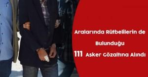 Fetö Darbe Girişimiyle İlgili 111 Asker Daha Gözaltına Alındı