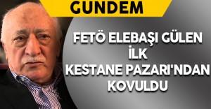 FETÖ Elebaşı Gülen İlk Kestane Pazarı'ndan Kovuldu