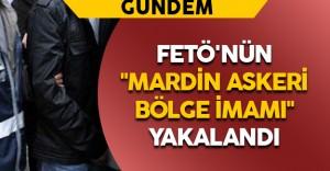 """FETÖ'nün """"Mardin Askeri Bölge İmamı"""" Yakalandı"""