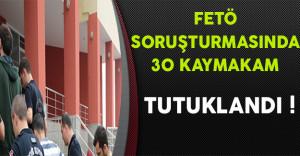 FETÖ Soruşturması Kapsamında 30 Kaymakam Tutuklandı