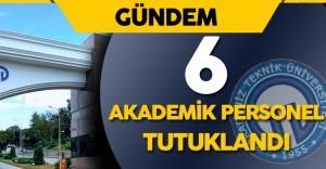 FETÖ Soruşturması : Karadeniz Teknik Üniversitesi'nde 6 Akademik Personel Tutuklandı