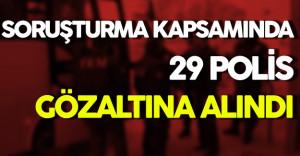 FETÖ Soruşturmasında 29 Polis Gözaltına Alındı