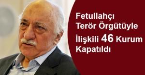 FETÖ'yle İlişkili 46 Kurum Kapatıldı