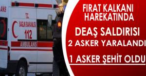 Fırat Kalkanı Harekatında 2 Asker Yaralandı 1 Asker Şehit Oldu