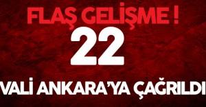 Flaş Gelişme ! 22 Vali Acil Olarak Ankara'ya Çağrıldı