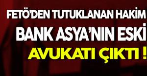 FÖTE Soruşturmasında Tutuklanan Hakim Bank Asya'nın Eski Avukatı Çıktı