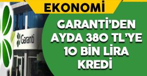Garanti'den Ayda 380 TL'ye 10 Bin Lira Kredi