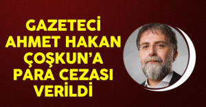 Gazeteci Ahmet Hakan Çoşkun'a Para Cezası Verildi