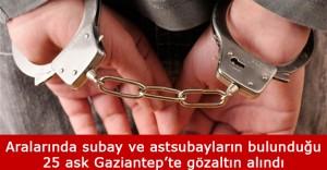 Gaziantep'te 25 Asker Gözaltına Alındı