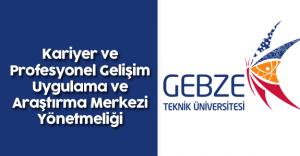 Gebze Teknik Üniversitesi Kariyer ve Profesyonel Gelişim Uygulama ve Araştırma Merkezi Yönetmeliği
