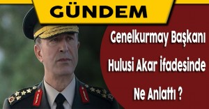 """Genelkurmay Başkanı Hulusi Akar: """"Bu teklifi şiddetle ve hiddetle reddettim"""""""