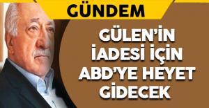 Gülen'in İadesi İçin ABD'ye Heyet Gidecek