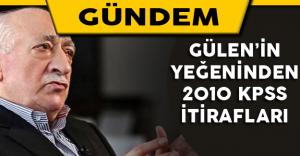 Gülen'in Yeğeninden 2010 KPSS İtirafı