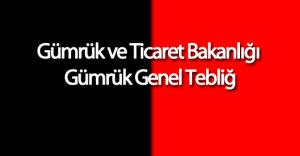 Gümrük ve Ticaret Bakanlığı Gümrük Genel Tebliğ'inde Değişiklik