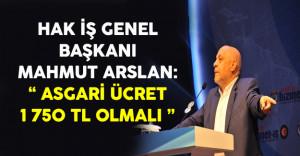 """HAK-İŞ Başkanı Arslan: """"Asgari Ücret Bin 750 TL Olmalı"""""""