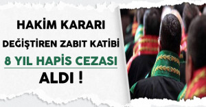Hakim Kararında Değişiklik Yapan Zabıt Katibine 8 Yıl Hapis Cezası !