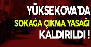 Hakkari Yüksekova'daki Sokağa Çıkma Yasağı Kaldırıldı