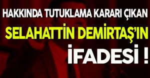 Hakkında Tutuklama Kararı Çıkan Selahattin Demirtaş'ın İfadesi