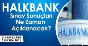 Halkbankası Personel Alımına İlişkin Sınav Sonuçları Ne Zaman Açıklanacak?