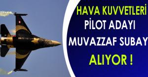 Hava Kuvvetleri Komutanlığı Pilot Adayı Muvazzaf Subay Alıyor !