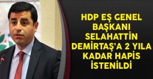 HDP Eş Genel Başkanı Selahattin Demirtaş'a 2 Yıla Kadar Hapis İstenildi