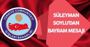İçişleri Bakanı Süleyman Soylu'dan Bayram Mesajı