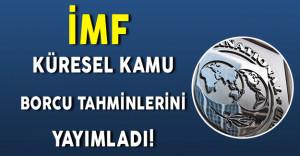 İMF Küresel Kamu Borçları Tahminlerini Yayınladı! Türkiye' nin Sırası da Belli Oldu!