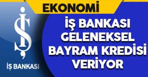 İş Bankası Geleneksel Bayram Kredisi Veriyor
