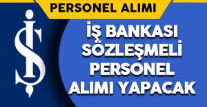 İş Bankası Sözleşmeli Personel Alımı Yapacak