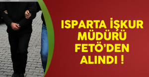 Isparta'nın İŞKUR Müdürü Açığa Alındı