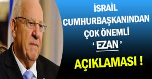 İsrail Cumhurbaşkanından Çok Önemli 'Ezan' Açıklaması !