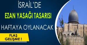 İsrail'de Ezan Yasağı Tasarısı Haftaya Oylanacak !