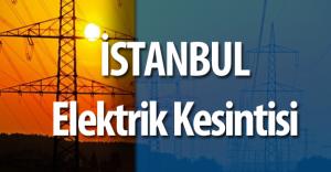 İstanbul'da Elektrik Kesintisi ( Hangi İlçelere Ne kadar Süre Elektrik Verilmeyecek?)