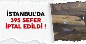 İstanbul'da havalimanlarında 395 sefer iptal edildi