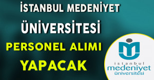 İstanbul Medeniyet Üniversitesi Personel Alımı Yapacak