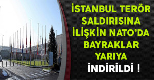 İstanbul Terör Saldırısına İlişkin NATO'da Bayraklar Yarıya İndirildi