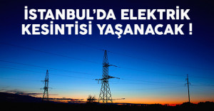 İstanbullulara kötü haber ! Elektrik kabusu tekrar yaşanacak