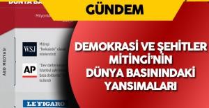 """İşte Dünya Basınında """"Demokrasi ve Şehitler Mitingi"""" 'nin Yankıları"""