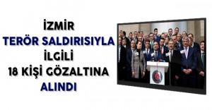 İzmir Adliyesindeki Patlamayla İlgili 18 Kişi Gözaltına Alındı