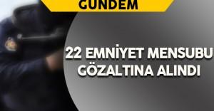 Kahramanmaraş'ta 22 Emniyet Mensubu Gözaltına Alındı