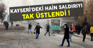 Kayseri'deki bombalı hain saldırıyı TAK üstlendi