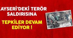 Kayseri'deki Terör Saldırısına Tepkiler Devam Ediyor !