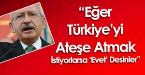 """Kemal Kılıçdaroğlu'ndan MHP'ye """"Eğer Türkiye'yi Ateşe Atmak İstiyorlarsa"""""""