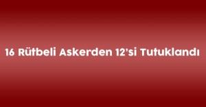 Konya'da Adliyeye Sevk Edilen 16 Askerden 12'si Tutuklandı