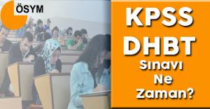 KPSS DHBT Sınavı Ne Zaman Yapılacak? Sınav Başvuruları Başladı Mı?