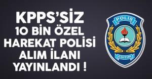 KPSS'siz 10 Bin Özel Harekat Polisi Alım İlanı Yayınlandı