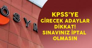 KPSS'ye Girecek Adaylar Dikkat! Sınavınız İptal Olmasın